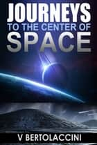Journeys to the Center of Space ebook by V Bertolaccini
