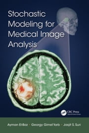 Stochastic Modeling for Medical Image Analysis ebook by El-Baz, Ayman
