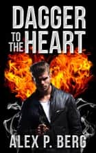 Dagger to the Heart ebook by Alex P. Berg