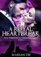 A Royal Heartbreak - Moretti Werewolves, #2 ebook by Marian Tee