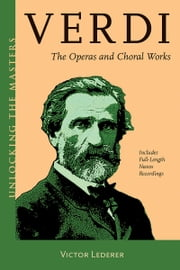 Verdi - The Operas and Choral Works Unlocking the Masters Series ebook by Victor Lederer