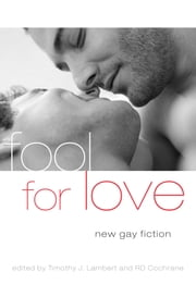 Fool For Love - New Gay Fiction ebook by R.D. Cochrane