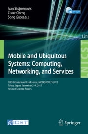 Mobile and Ubiquitous Systems: Computing, Networking, and Services - 10th International Conference, MOBIQUITOUS 2013, Tokyo, Japan, December 2-4, 2013, Revised Selected Papers ebook by Ivan Stojmenovic,Zixue Cheng,Song Guo