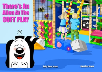 There's An Alien At Soft Play ebook by Sally Jones,Annalisa Jones