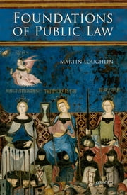 Foundations of Public Law ebook by Martin Loughlin