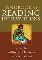 Handbook of Reading Interventions ebook by Rollanda E. O'Connor, PhD,Patricia F. Vadasy, PhD