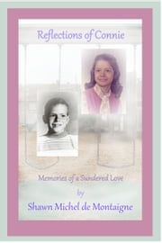 Reflections of Connie: Memories of a Sundered Love ebook by Shawn Michel de Montaigne