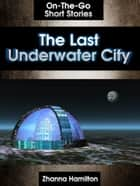 The Last Underwater City ebook by Zhanna Hamilton