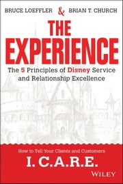 The Experience - The 5 Principles of Disney Service and Relationship Excellence ebook by Bruce Loeffler,Brian Church
