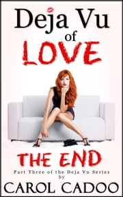 Deja Vu of Love The End Part Three of a Three Part Series ebook by Carol Cadoo