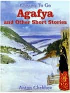 Agafya and Other Short Stories ebook by Anton Chekhov