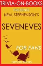 Seveneves: A Novel By Neal Stephenson (Trivia-On-Books) ebook by Trivion Books