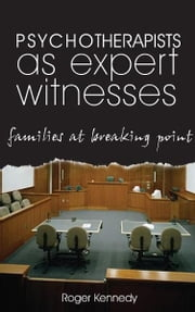 Psychotherapists as Expert Witnesses - Families at Breaking Point ebook by Roger Kennedy
