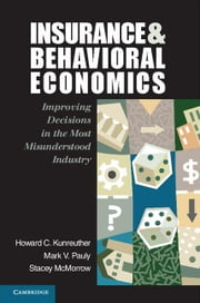 Insurance and Behavioral Economics: Improving Decisions in the Most Misunderstood Industry ebook by Kunreuther, Howard C.