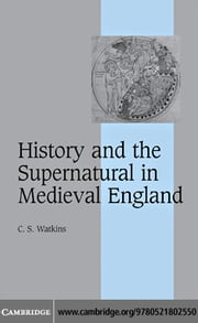 History and the Supernatural in Medieval England ebook by Watkins,C. S.