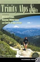 Trinity Alps & Vicinity: Including Whiskeytown, Russian Wilderness, and Castle Crags Areas ebook by Mike White
