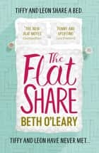 The Flatshare - The ultimate feel-good read for 2019 ebook by Beth O'Leary