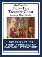 MacDonalds' Fairy-Tale Treasure Chest - The Princess and the Goblin; The Princess and Curdie; The Light Princess; Phantastes; The Giant's Heart; The Golden Key ebook by George MacDonald