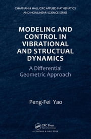 Modeling and Control in Vibrational and Structural Dynamics: A Differential Geometric Approach ebook by Yao, Peng-Fei
