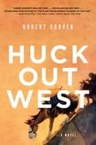 Huck Out West: A Novel ebook by Robert Coover
