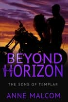 Beyond the Horizon - The Sons of Templar MC, #4 ebook by Anne Malcom