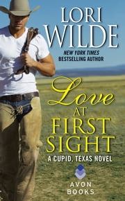Love at First Sight - A Cupid, Texas Novel ebook by Lori Wilde