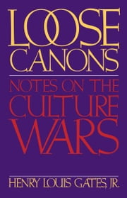 Loose Canons : Notes on the Culture Wars ebook by Henry Louis Gates