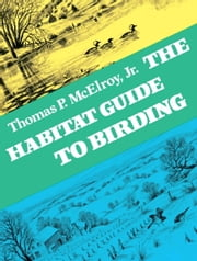 The Habitat Guide to Birding ebook by Thomas P. McElroy