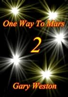 One Way To Mars 2 ebook by Gary Weston