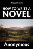 How to Write a Novel ebook by Anonymous