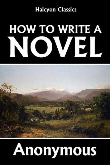 How to Write a Novel - A Practical Guide to the Art of Fiction ekitaplar by Anonymous