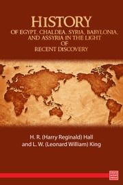 History of Egypt, Chaldea, Syria, Babylonia, and Assyria in the Light of Recent Discovery ebook by H. R. (Harry Reginald) Hall,L. W. (Leonard William) King