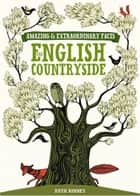 Amazing & Extraordinary Facts - English Countryside ebook by Editors of David & Charles