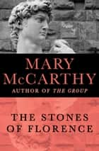The Stones of Florence ebook by Mary McCarthy