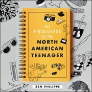 The Field Guide to the North American Teenager Audiolibro by Ben Philippe