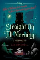 Straight On Till Morning - A Twisted Tale eBook by Liz Braswell