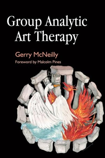 Group Analytic Art Therapy ebook by Gerry McNeilly