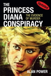 The Princess Diana Conspiracy - The Evidence of Murder ebook by Alan Power