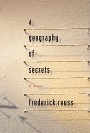 A Geography of Secrets ebook by Frederick  Reuss