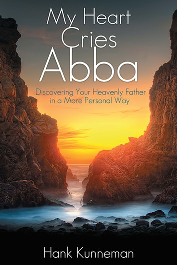 My heart cries abba ebook by hank kunneman 9780768484854 rakuten my heart cries abba discovering your heavenly father in a more personal way ebook by fandeluxe Images