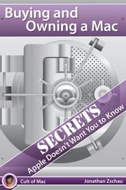 Buying and Owning a Mac: Secrets Apple Doesn't Want You to Know ebook by Jonathan Peter Zschau