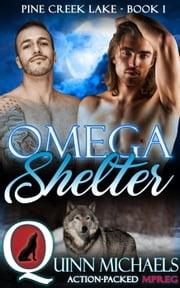 Omega Shelter - Pine Creek Lake, #1 ebook by Quinn Michaels