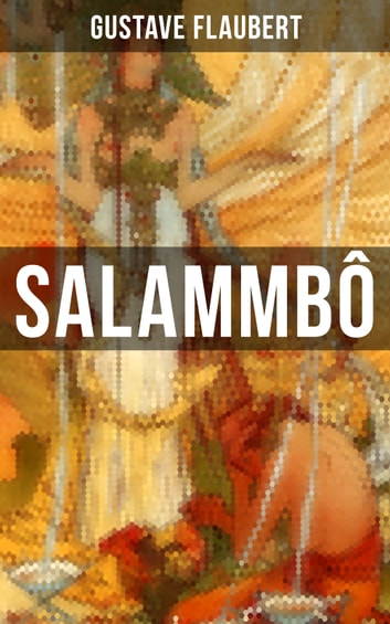 SALAMMBÔ - An Ancient Tale of Blood & Thunder ebook by Gustave Flaubert