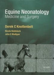 Equine Neonatal Medicine and Surgery - Medicine and Surgery ebook by Derek C. Knottenbelt,Nicola Holdstock,John E. Madigan