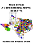 Walk Texas: A Volksmarching Journal - Book Five ebook by Narlen & Eveline Evans