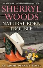 Natural Born Trouble 電子書 by Sherryl Woods