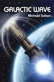 Galactic Wave ebook by Michael Sutton