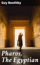 Pharos, The Egyptian - A Romance ebook by Guy Boothby