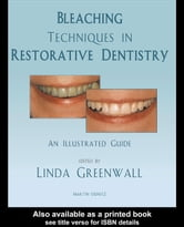 Bleaching Techniques in Restorative Dentistry: An Illustrated Guide ebook by Greenwall, Linda