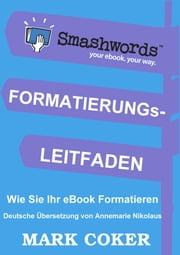 Der Smashwords Formatierungs- Leitfaden ebook by Mark Coker